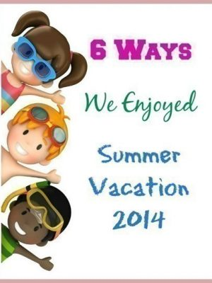 6 Ways We Enjoyed our Summer Vacation, 2014