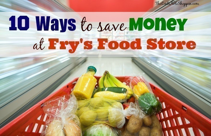 Ten Ways to Save Money at Fry's Food Store