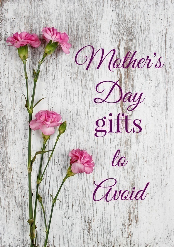 Mother's Day Gifts to Avoid