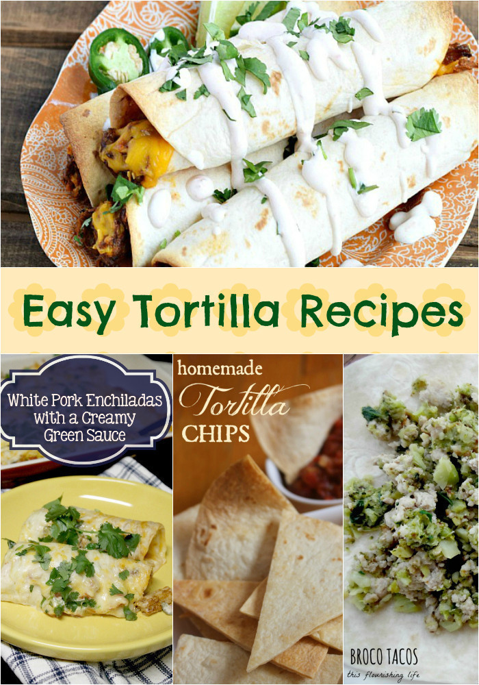 16 Easy Tortilla Recipes {From Enchiladas to Quesadillas, Roll Ups & More}