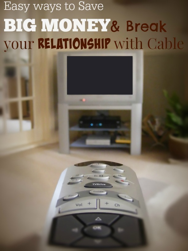 Easy Ways to Save BIG Money & Break your Relationship with Cable