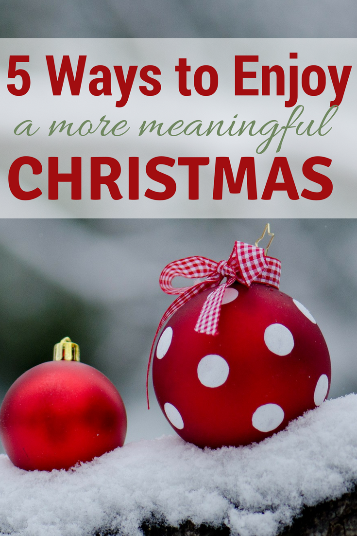 5 Ways to Enjoy a More Meaningful Christmas