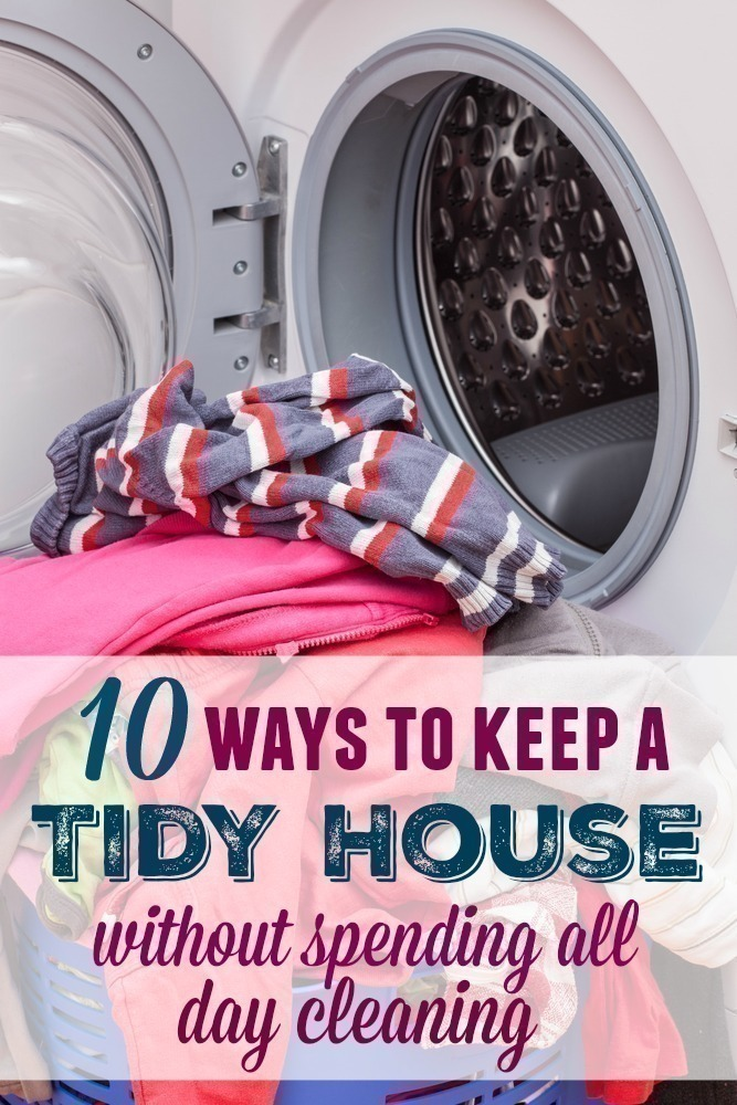 10 Ways to Keep a Tidy House without Spending ALL Day Cleaning