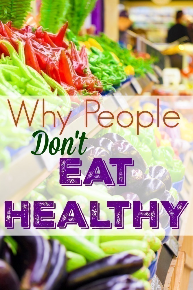 4 Reasons Why People Don't Eat Healthy