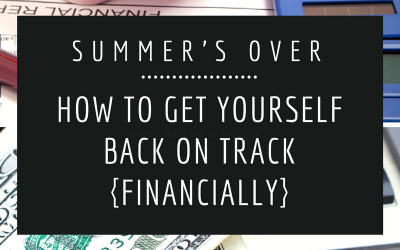 Summer's Over | How to Get Yourself Back on Track Financially