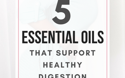 5 Essential Oils for Healthy Digestion