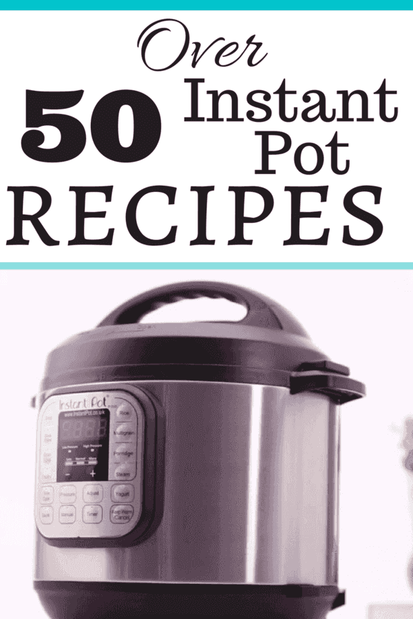 Do you have an Instant Pot? Bookmark or PIN over 50 Instant Pot Recipes!