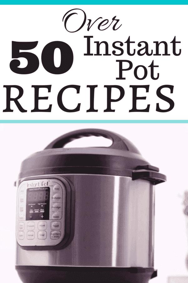 Over 50 Instant Pot Recipes