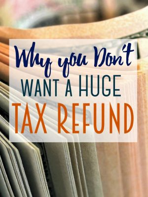 Why you Don't Want a Huge Tax Refund