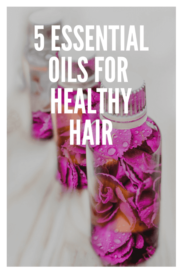 5 Essential Oils to Support Healthy Hair and Scalp