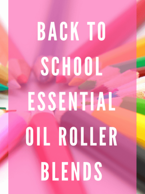 Back to School Essential Oil Roller Blennnds