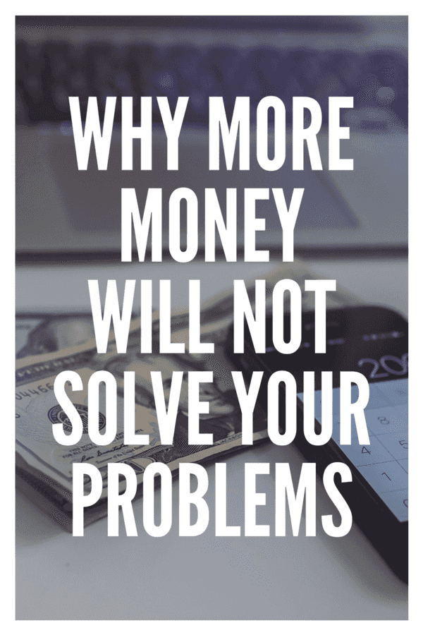Sometimes, we all wish we had more money - to do more, to have more, and to be a little more comfortable. It's a dangerous thought - here's why more money will not solve your money problems.