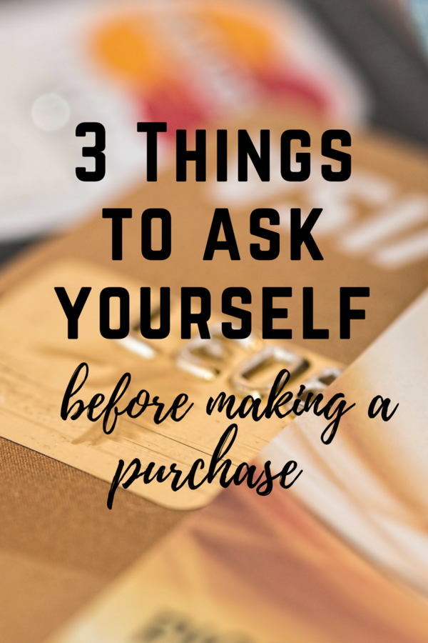 3 Things To Ask Yourself Before Making a Purchase