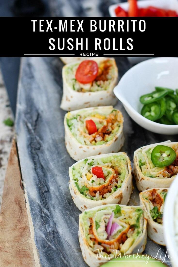 Tex Mex Burrito Sushi Rolls - This Worthey Life