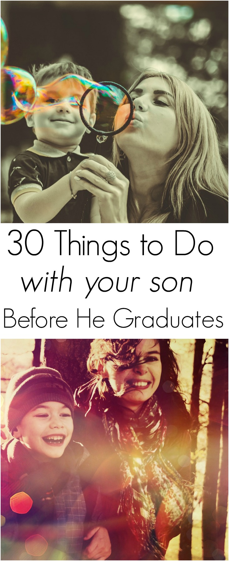 It's hard to believe that time passes by so quickly. Before time slips away from you, here are 30 things to do with your son before he graduates.